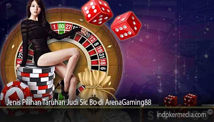 Jenis Pilihan Taruhan Judi Sic Bo di ArenaGaming88