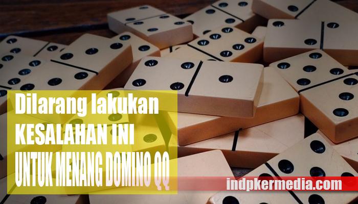 Hati-Hati ! Jangan Lakukan Kesalahan ini Jika Bermain Domino Online